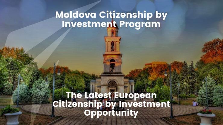 Moldova Citizenship by Investment Program: The Latest European Citizenship by Investment Opportunity.