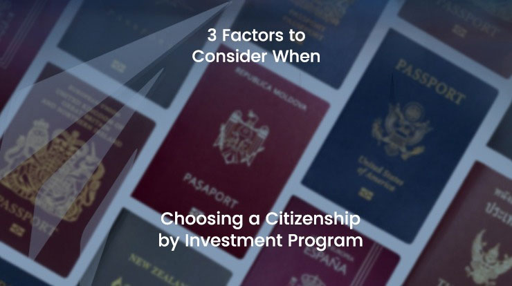 3 Factors to Consider When Choosing a Citizenship by Investment Program.