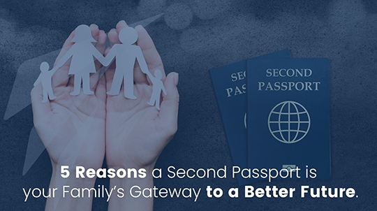 5 Reasons a Second Passport is your Family's Gateway to a Better Future.