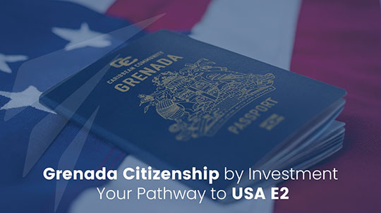 Grenada Citizenship by Investment – Your Pathway to USA E2