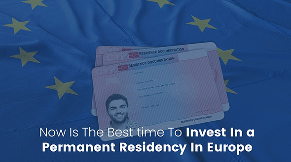 Now is the best time to invest in a Permanent Residency in Europe