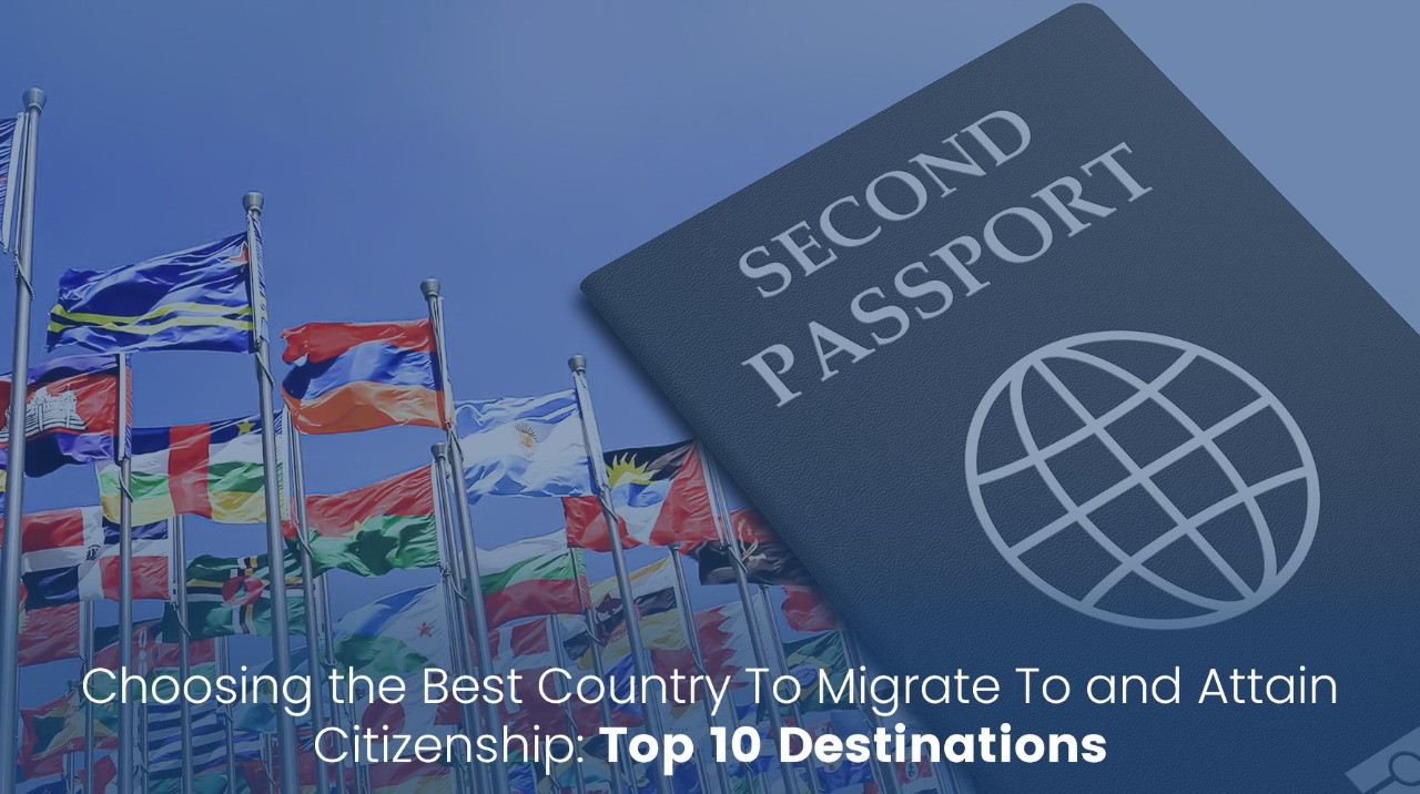 Choosing the Best Country To Migrate To and Attain Citizenship: Top 10 Destinations
