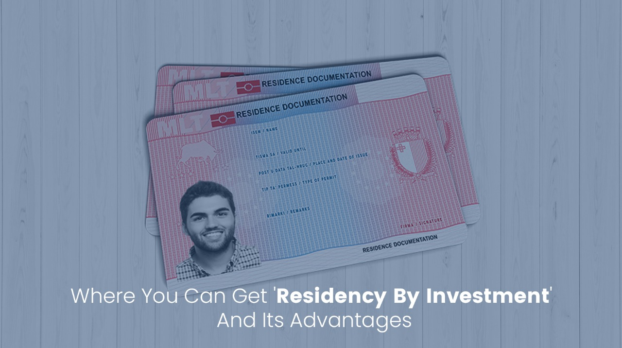 Where You Can Get 'Residency By Investment' And Its Advantages