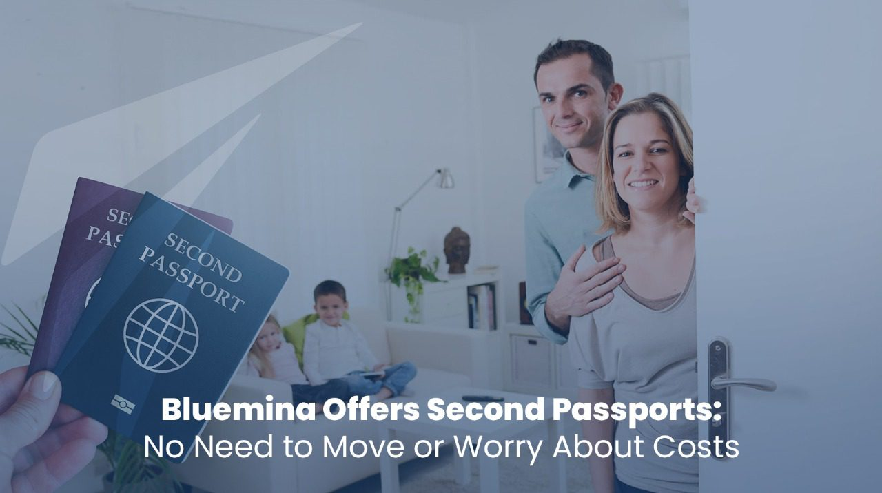 Bluemina Offers Second Passports: No Need to Move or Worry About Costs | Residency & Passports by Investment